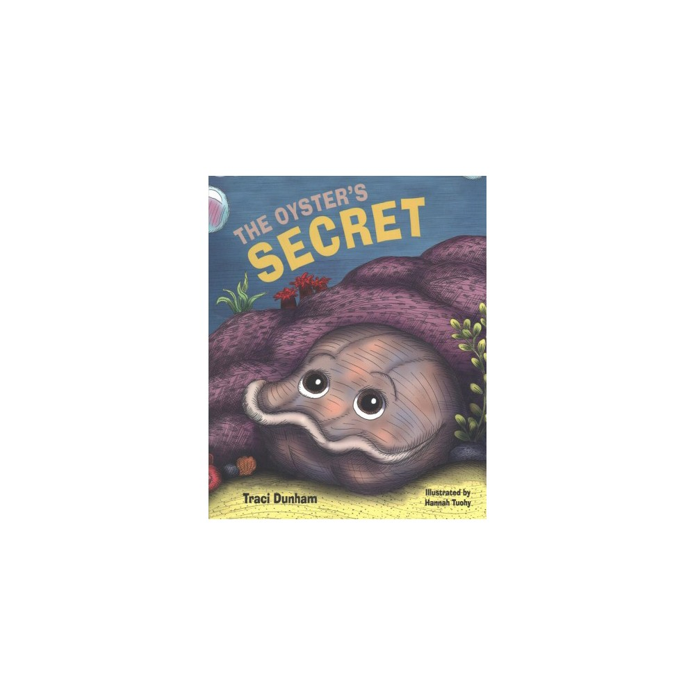 Oyster's Secret - by Traci Dunham (Hardcover)