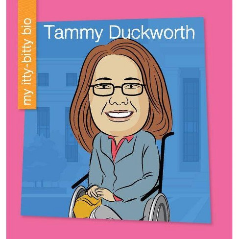 Tammy Duckworth - (My Early Library: My Itty-Bitty Bio) by  Katlin Sarantou (Paperback) - image 1 of 1