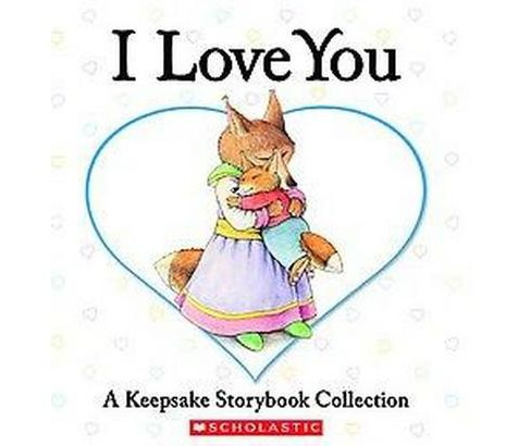 I Love You : A Keepsake Storybook Collection (Hardcover) (Liza Baker & Eve Bunting & Lisa McCourt & - image 1 of 1