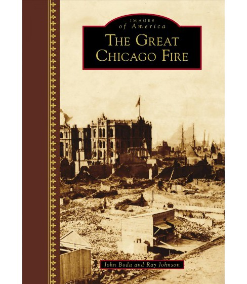 Great Chicago Fire -  (Images of America) by John Boda & Ray Johnson (Hardcover) - image 1 of 1