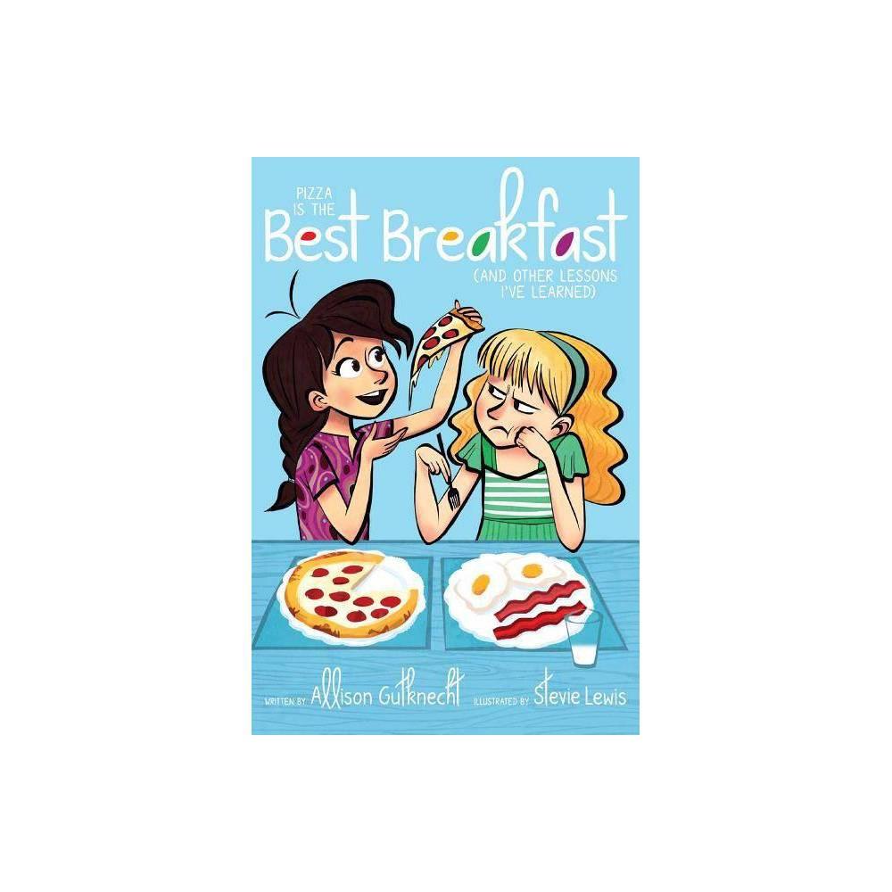 Pizza Is the Best Breakfast - by Allison Gutknecht (Paperback) Buy