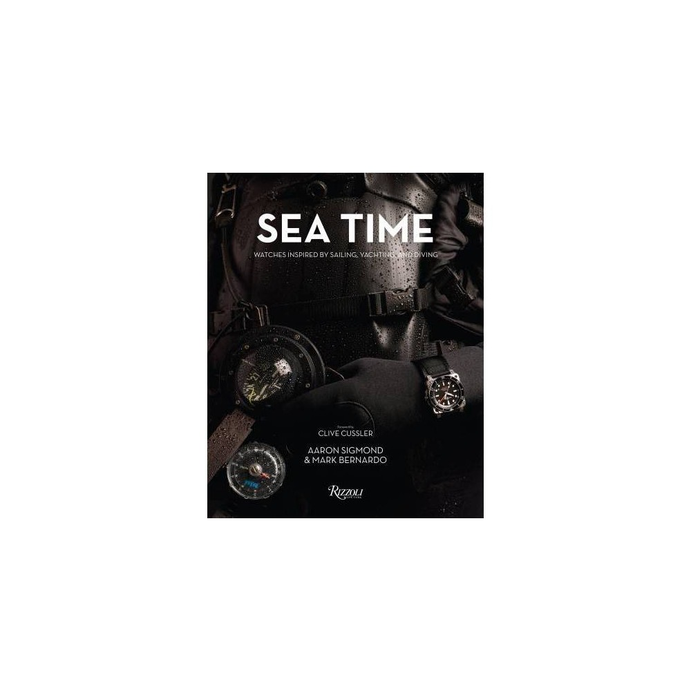Sea Time : Watches Inspired by Sailing, Yachting, and Diving - (Hardcover) The first watch connoisseur's guide to explore a century of high-performing, stylish chronometers for watersports adventures above and below the waves--sailing, yachting and diving. From the Rolex Submariner, Omega Seamaster and Blancpain Fifty Fathoms to dive watches by Doxa, Tudor, Iwc, Patek Philippe and Tag Heuer, Sea Time: Watches Inspired by Sailing, Yachting and Diving takes a pinpoint-periscope look at more than 100 contemporary and vintage nautical-inspired mechanical timepieces. With a foreword by best-selling adventure novelist Clive Cussler and images by fine-art photographer Peter Eaton Gurnz, Sea Time--written by Aaron Sigmond and Mark Bernardo--interweaves history, the sailing-countdown chronographs and dive watches' classic style in a comprehensive, first-of-its-kind monograph. A detailed look at the development and history of these oceanic- and coastal-inspired chronometers is followed by an encyclopedic index: chapters include  The Icons  (the dozen most classic dive watches ever made),  Sailing and Regatta Watches,   Dive Watches  and--for those merely lounging instead of plunging into the briny deep-- By the Pool and At the Shore.  Informative and visually striking, this captivating guide is the ideal gift for watch collectors and timepiece devotees, as well as all those who have a timeless appreciation for rakish, sporty style. Sea Time, a sequel to the much-lauded Drive Time: Watches Inspired by Automobiles, Motorcycles and Racing, is, like its predecessor, the first book of its kind.