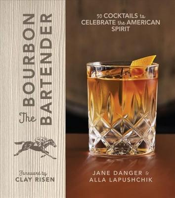 Bourbon Bartender : 50 Cocktails to Celebrate the American Spirit (Hardcover)(Jane Danger & Alla