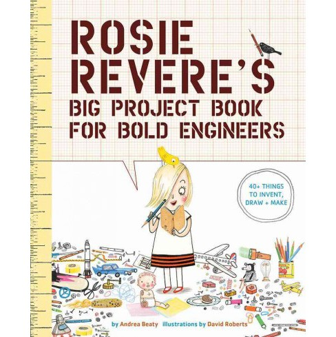 Rosie Revere's Big Project Book for Bold Engineers (Paperback) (Andrea Beaty) - image 1 of 1
