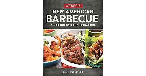 Weber's New American Barbecue : A Modern Spin on the Classics (Paperback) (Jamie Purviance) - image 1 of 1