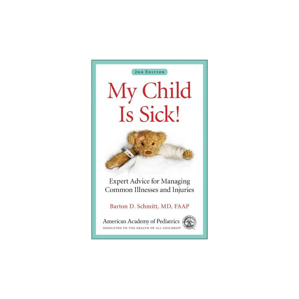 My Child Is Sick! : Expert Advice for Managing Common Illnesses and Injuries (Paperback) (M.D. Barton D.
