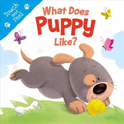 What Does Puppy Like - (Touch and Feel)by Daniel Mills (Hardcover)