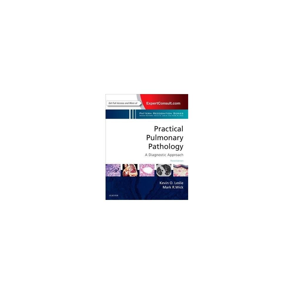 Practical Pulmonary Pathology : A Diagnostic Approach (Hardcover) (M.D. Kevin O. Leslie & M.D. Mark R.