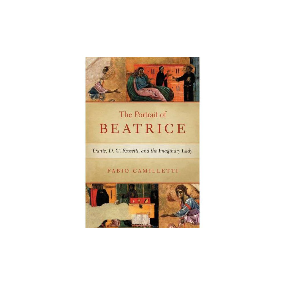 Portrait of Beatrice : Dante, D. G. Rossetti, and the Imaginary Lady - (Hardcover)
