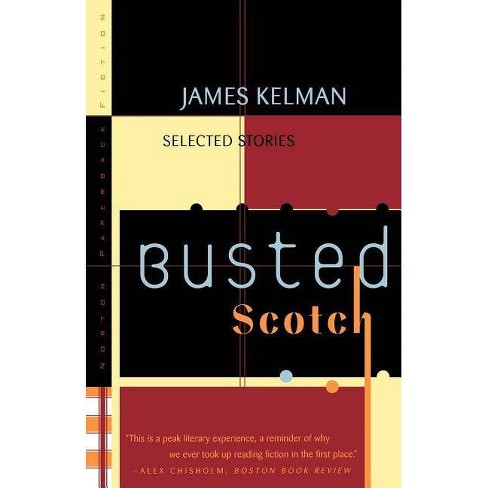 Busted Scotch - by  James Kelman (Paperback) - image 1 of 1