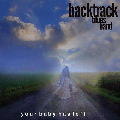 BACKTRACK BLUES BAND - Your Baby Has Left (CD) - image 1 of 1