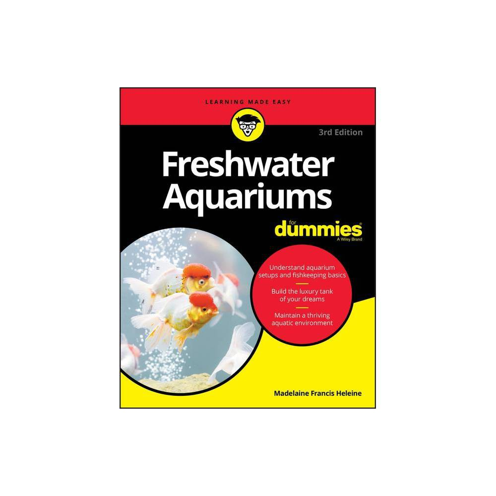 Freshwater Aquariums For Dummies 3rd Edition By Madelaine Francis Heleine Paperback