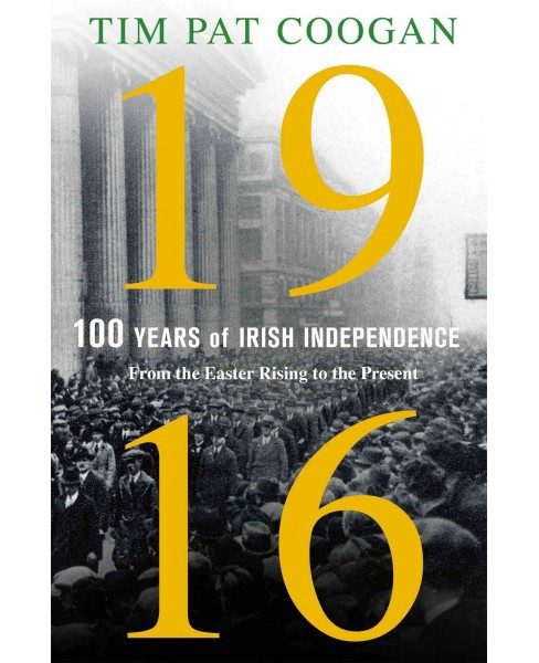 1916 100 Years of Irish Independence : From the Easter Rising to the Present (Hardcover) (Tim Pat - image 1 of 1