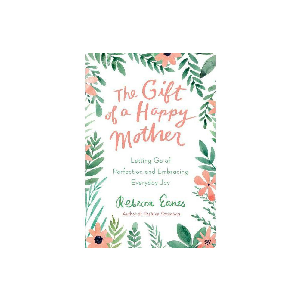 The Gift Of A Happy Mother By Rebecca Eanes Hardcover