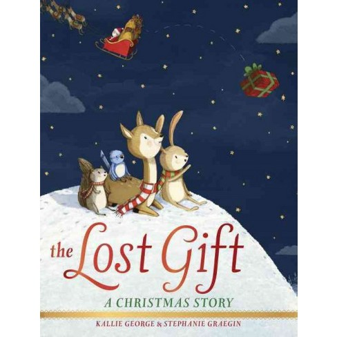 Lost Gift : A Christmas Story (Hardcover) (Kallie George) : Target