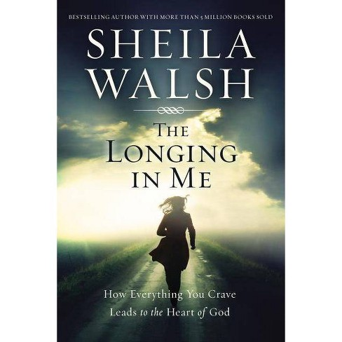 The Longing in Me - by  Sheila Walsh (Hardcover) - image 1 of 1