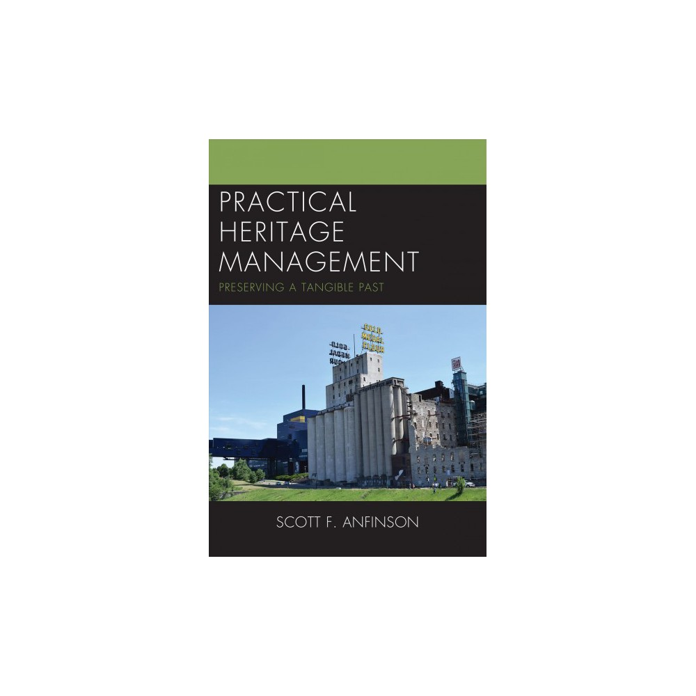 Practical Heritage Management : Preserving a Tangible Past - by Scott F. Anfinson (Hardcover)