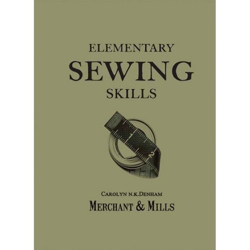 Elementary Sewing Skills - by  Carolyn Denham & Roderick Field (Paperback) - image 1 of 1