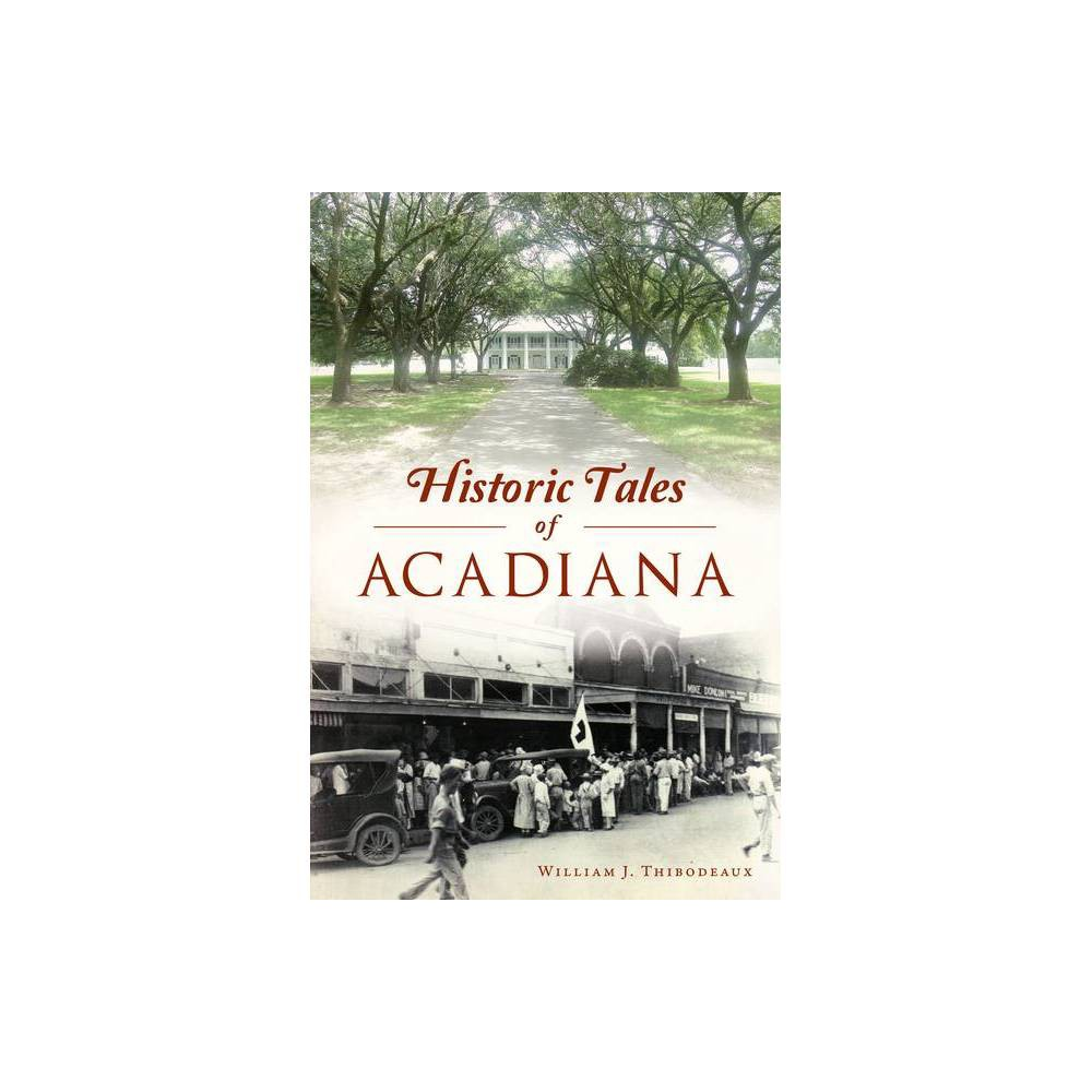 Historic Tales Of Acadiana American Legends By William J Thibodeaux Paperback