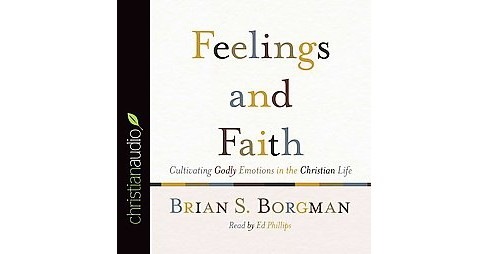 Feelings and Faith : Cultivating Godly Emotions in the Christian Life (Unabridged) (CD/Spoken Word) - image 1 of 1