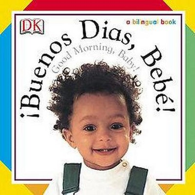 Buenos Dias, Bebe! / Good Morning, Baby! - (Soft-To-Touch Books)(Board Book)