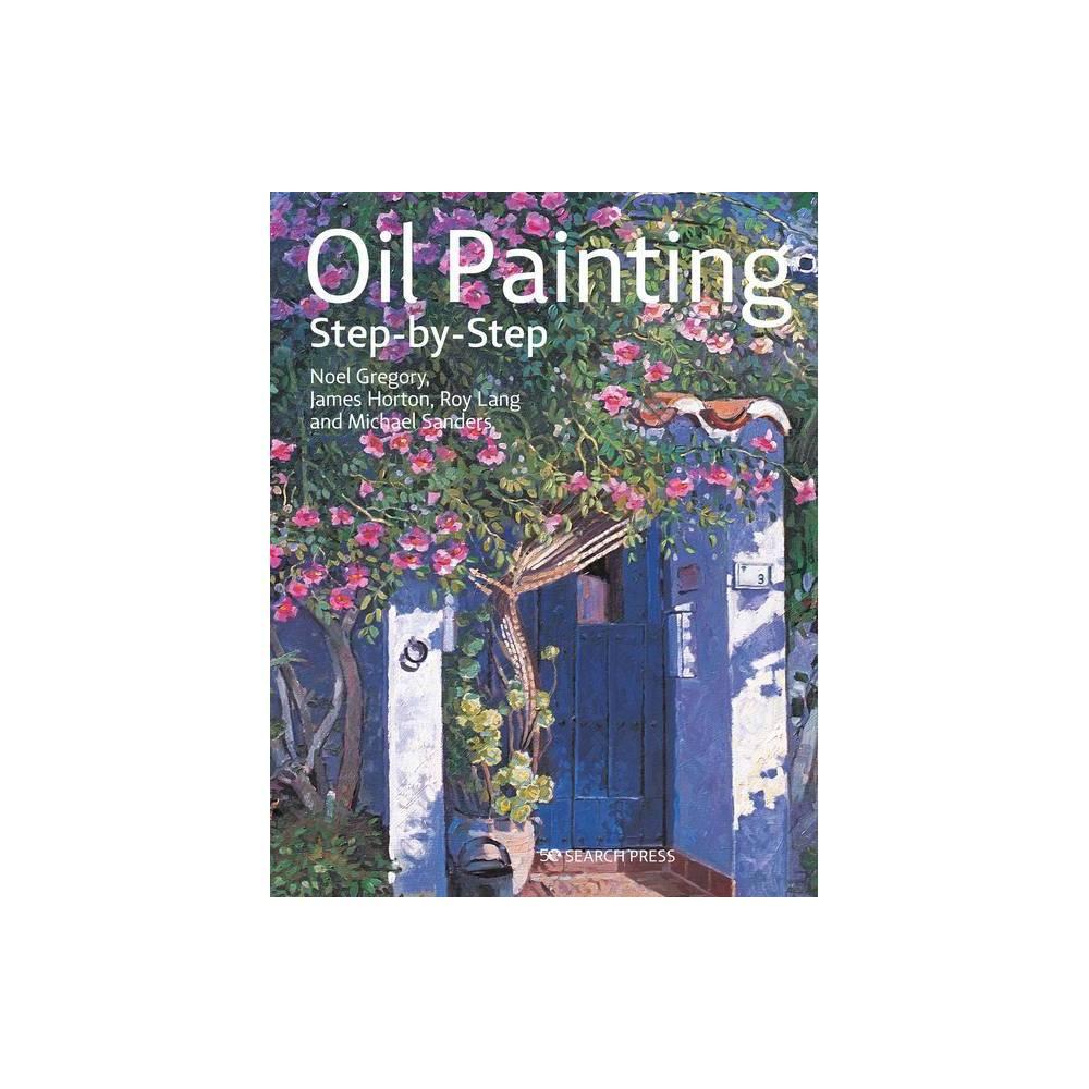 Oil Painting Step By Step By Noel Gregory James Horton Michael Sanders Roy Lang Paperback