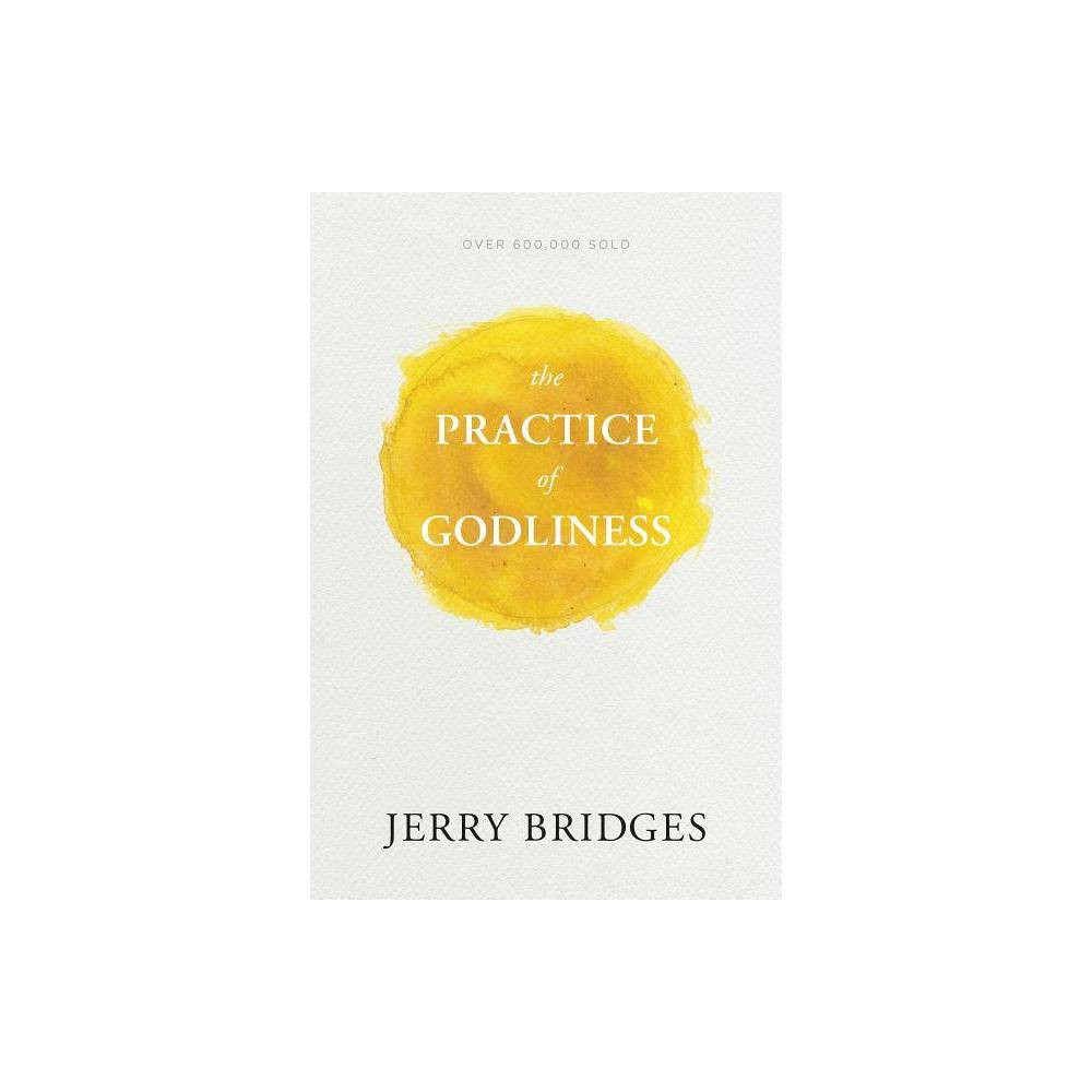 The Practice Of Godliness By Jerry Bridges Paperback