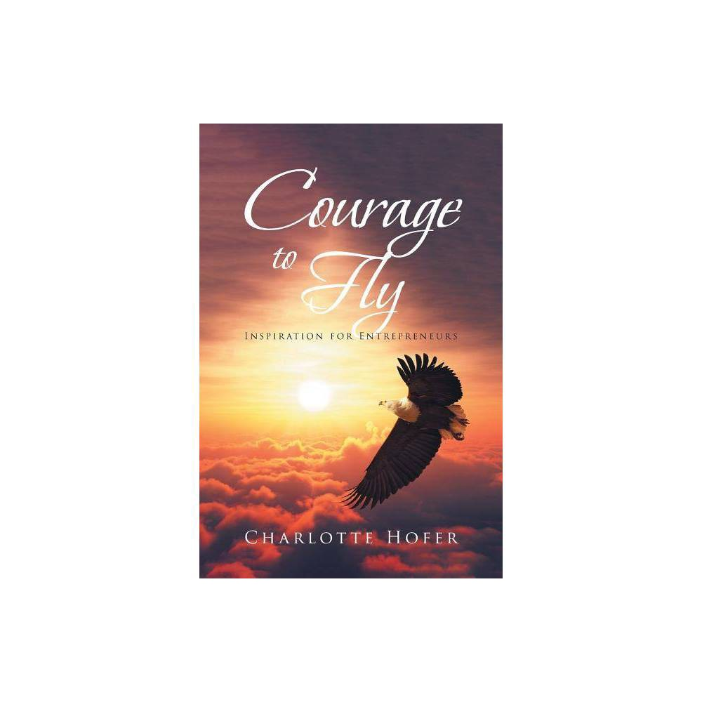Courage To Fly By Charlotte Hofer Paperback