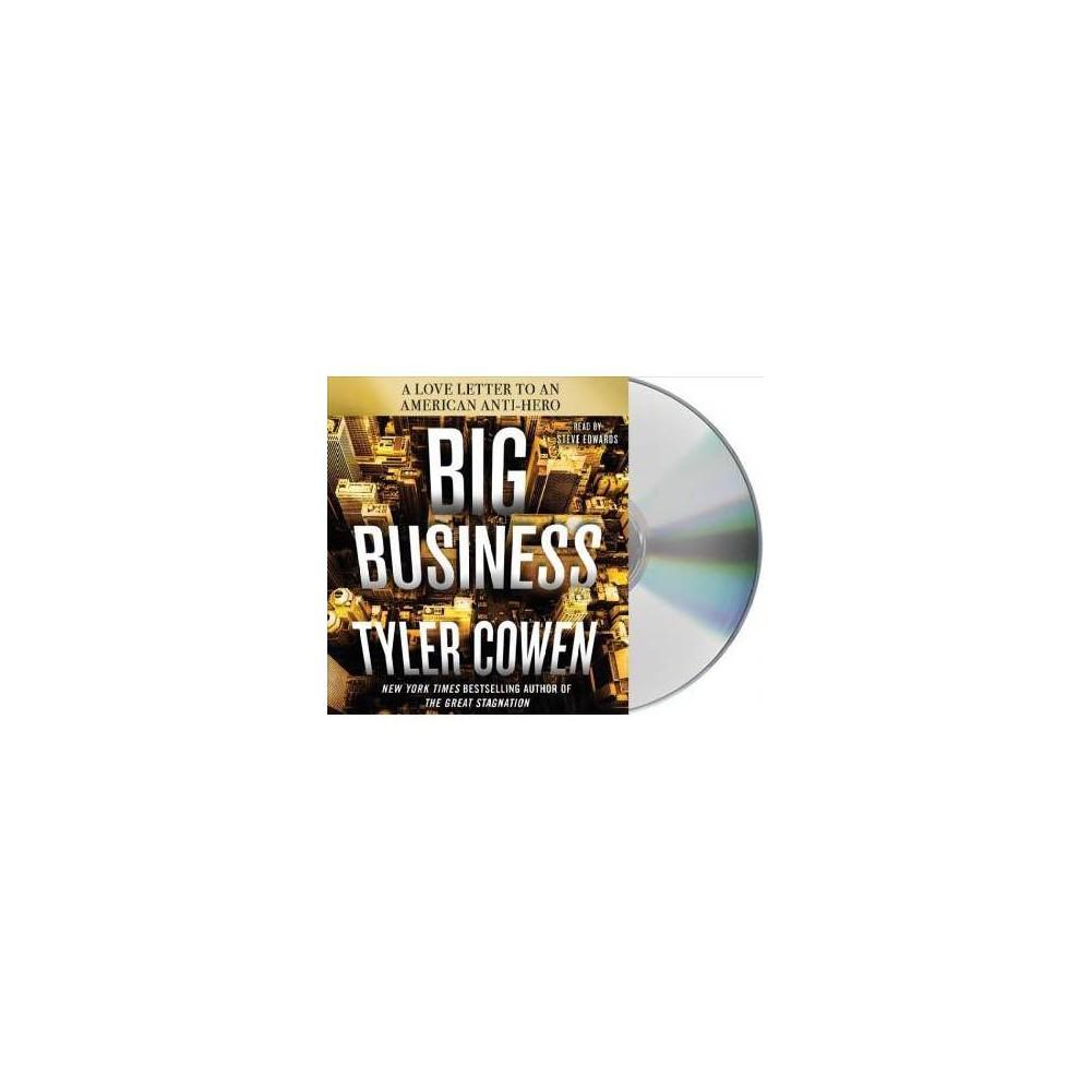 Big Business : A Love Letter to an American Anti-Hero - Unabridged by Tyler Cowen (CD/Spoken Word)