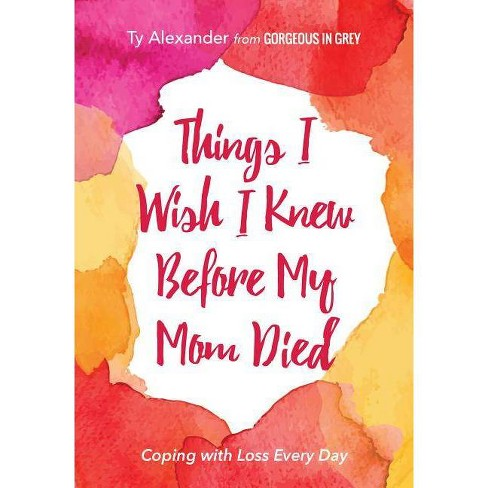 Things I Wish I Knew Before My Mom Died - by  Ty Alexander (Paperback) - image 1 of 1