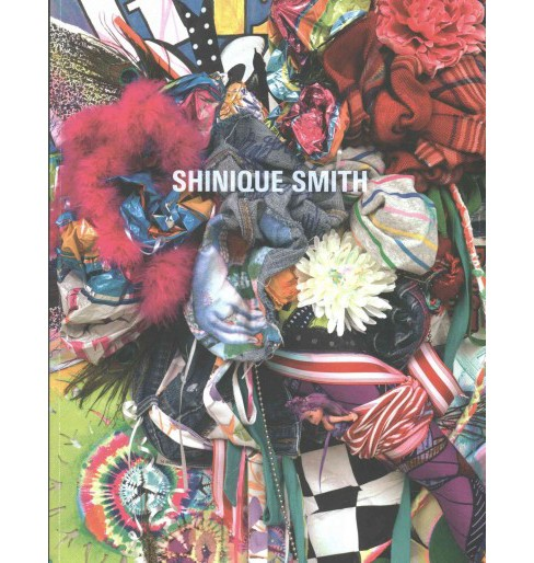 Shinique Smith : Wonder and Rainbows (Paperback) - image 1 of 1