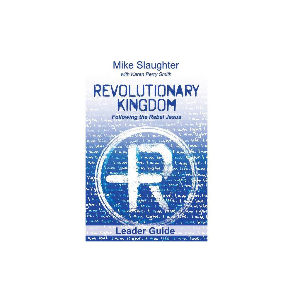 Revolutionary Kingdom Leader Guide - by Mike Slaughter & Karen Perry Smith (Paperback)