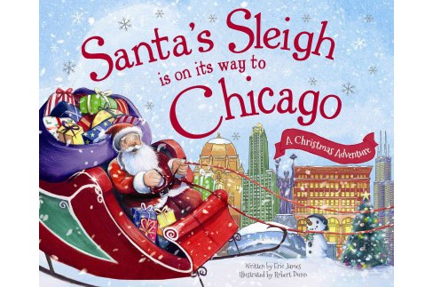 Santa's Sleigh Is on Its Way to Chicago : A Christmas Adventure (Hardcover) (Eric James) - image 1 of 1
