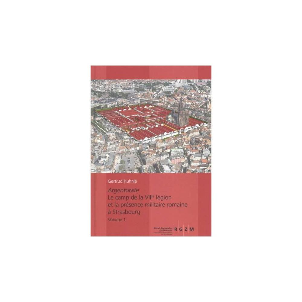 Argentorate : Le Camp De La Viiie Legion Et La Presence Militaire Romaine a Strasbourg - Har/Chrt