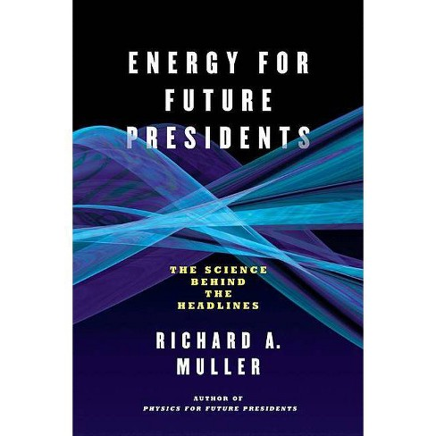 Energy for Future Presidents - by  Richard A Muller (Paperback) - image 1 of 1