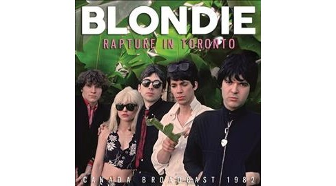 Blondie - Rapture In Toronto (CD) - image 1 of 1