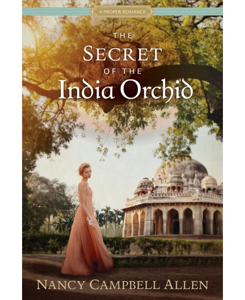 Secret of the India Orchid -  (Proper Romance) by Nancy Campbell Allen (Paperback) - image 1 of 1