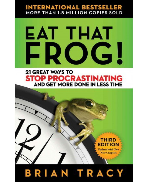 Eat That Frog! : 21 Great Ways to Stop Procrastinating and Get More Done in Less Time (Paperback) (Brian - image 1 of 1