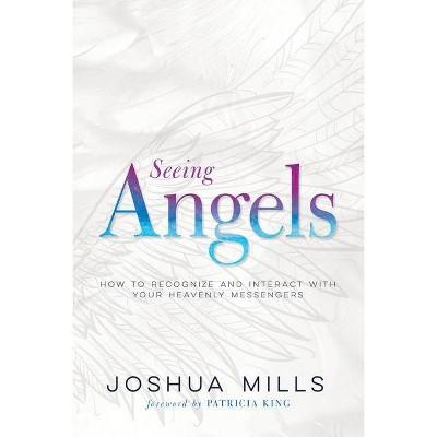 Seeing Angels - by  Joshua Mills (Paperback)