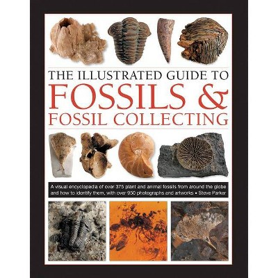 The Illustrated Guide to Fossils & Fossil Collecting - by  Steve Parker (Hardcover)