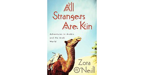 All Strangers Are Kin : Adventures in Arabic and the Arab World (Hardcover) (Zora O'Neill) - image 1 of 1