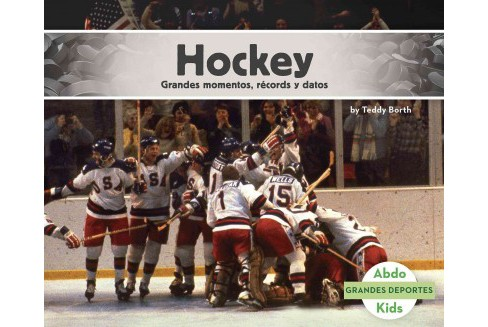 Hockey : Grandes Momentos, Records Y Datos /Great Moments, Records, and Facts (Paperback) (Teddy Borth) - image 1 of 1