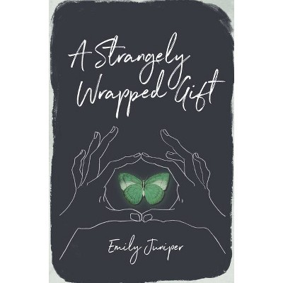 A Strangely Wrapped Gift - by Emily Juniper (Paperback)