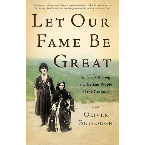Let Our Fame Be Great - by  Oliver Bullough (Paperback) - image 1 of 1