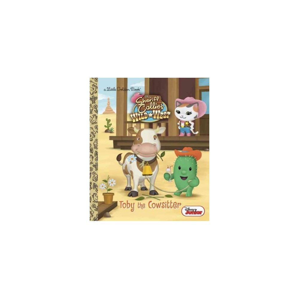 Toby the Cowsitter ( Little Golden Book: Sheriff Callie's Wild West) (Hardcover)