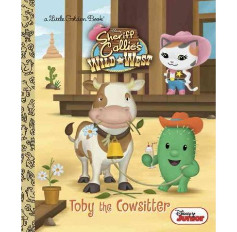 Toby the Cowsitter ( Little Golden Book: Sheriff Callie's Wild West) (Hardcover) - image 1 of 1