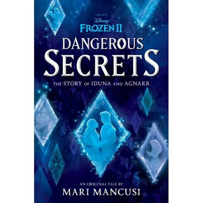 Frozen 2: Dangerous Secrets: The Story of Iduna and Agnarr - by Mari Mancusi (Hardcover)