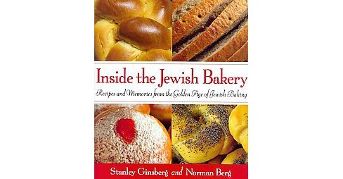 Inside the Jewish Bakery : Recipes and Memories from the Golden Age of Jewish Baking (Hardcover) - image 1 of 1
