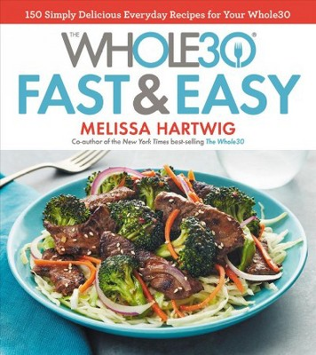 Whole30 Fast & Easy Recipes : 150 Simply Delicious Everyday Recipes for Your Whole30 - by Melissa