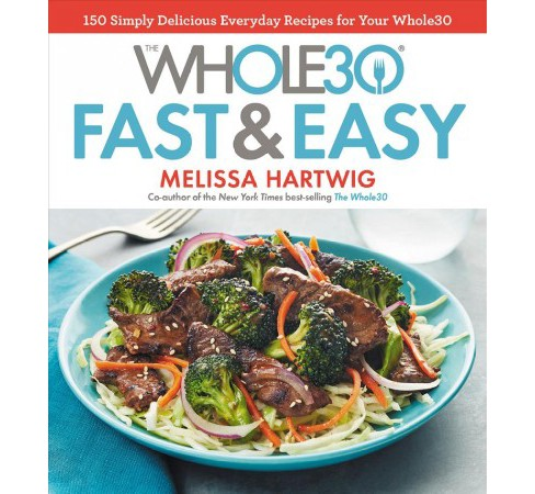Whole30 Fast & Easy Recipes : 150 Simply Delicious Everyday Recipes for Your Whole30 - by Melissa - image 1 of 1